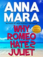 Why Romeo Hates Juliet (a laugh-out-loud romantic comedy)