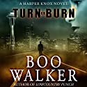 Turn or Burn (       UNABRIDGED) by Boo Walker Narrated by R.C. Bray