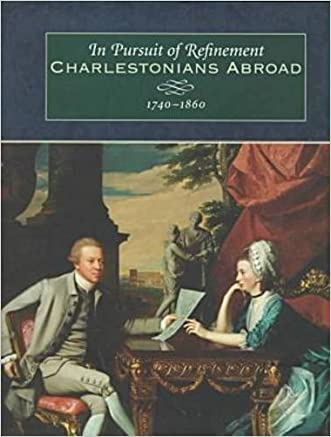In Pursuit of Refinement: Charlestonians Abroad, 1740-1860