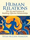 img - for Human Relations Art and Science of Building Effective Relationships by Hamilton, Vivian McCann [Pearson,2007] [Paperback] book / textbook / text book