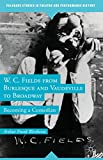 img - for W. C. Fields from Burlesque and Vaudeville to Broadway: Becoming a Comedian (Palgrave Studies in Theatre and Performance History) book / textbook / text book
