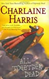 All Together Dead (Sookie Stackhouse Novels) Charlaine Harris
