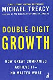Double-Digit Growth: How Great Companies Achieve It--No Matter What