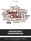 SIEBEL CRM 8.1: Navigation & Configuration