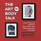 The Art of Body Talk: How to Decode Gestures, Mannerisms, and Other Nonverbal Messages Hörbuch von Gregory Hartley, Maryann Karinch Gesprochen von: Marguerite Gavin