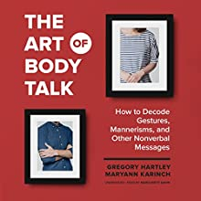 The Art of Body Talk: How to Decode Gestures, Mannerisms, and Other Nonverbal Messages | Livre audio Auteur(s) : Gregory Hartley, Maryann Karinch Narrateur(s) : Marguerite Gavin
