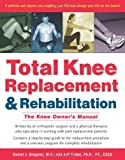 Total Knee Replacement and Rehabilitation: The Knee Owners Manual