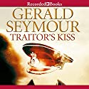 Traitor's Kiss Audiobook by Gerald Seymour Narrated by Christopher Kay