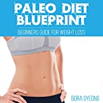 Paleo Diet Blueprint: Beginners Guide for Weight Loss | Bora Gyeong