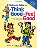 A Clinicians Guide to Think Good-Feel Good: Using CBT with children and young people