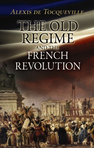 The Old Regime and the French Revolution, Alexis de Tocqueville