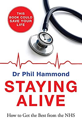 Staying Alive: How to Get the Best Out of the NHS - advice from a doctor