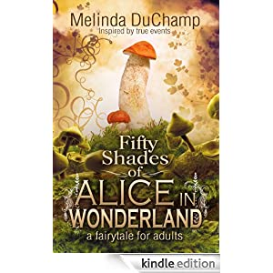 Free Kindle Book: Fifty Shades of Alice in Wonderland, by Melinda DuChamp. Publication Date: July 22, 2012