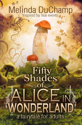 Fifty Shades Of Alice In Wonderland (The 50 Shades Of Alice Trilogy) by Melinda DuChamp