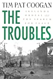 The Troubles: Ireland's Ordeal and the Search for Peace (0312294182) by Coogan, Tim Pat