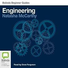 Engineering: Bolinda Beginner Guides (       UNABRIDGED) by Natasha McCarthy Narrated by Dave Ferguson