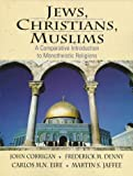 Jews, Christians, Muslims: A Comparative Introduction to Monotheistic Religions (0023250925) by Corrigan, John