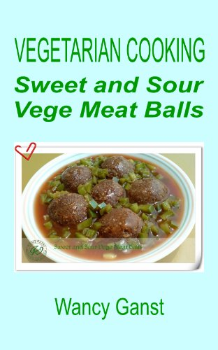 Vegetarian Cooking: Sweet And Sour Vege Meat Balls (Vegetarian Cooking - Vegetables And Fruits Book 104) front-292771