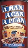 A Man, A Can, A Plan: Great Guy Meals Even You Can Make!