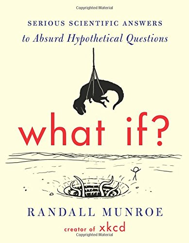 What If?: Serious Scientific Answers to Absurd Hypothetical Questions [Hardcover]