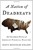 A Nation of Deadbeats: An Uncommon History of America's Financial Disasters: Scott Reynolds Nelson: 9780307272690: Amazon.com: Books