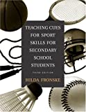 Hilda A. Fronske ED.D. Teaching Cues for Sport Skills for Secondary School Students