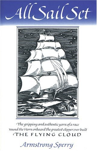 All Sail Set: A Romance of the Flying Cloud (Nonpareil Book, 35.), Armstrong Sperry