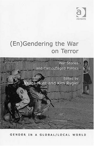 (En)gendering the War on Terror: War Stories And Camouflaged Politics (Gender in a Global/Local World) (Gender in a Glob