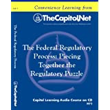 The Federal Regulatory Process: Piecing Together the Regulatory Puzzle (Capitol Learning Audio Course) ~ Kenneth D. Ackerman