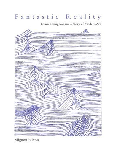 Fantastic Reality: Louise Bourgeois and a Story of Modern Art (October Books)