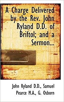 Charge Delivered by the Rev. John Ryland D.D. of Briftol; and a