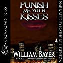 Punish Me with Kisses Audiobook by William Bayer Narrated by Kathy Bell Denton