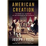 American Creation: Triumphs and Tragedies at the Founding of the Republic ~ Joseph J. Ellis