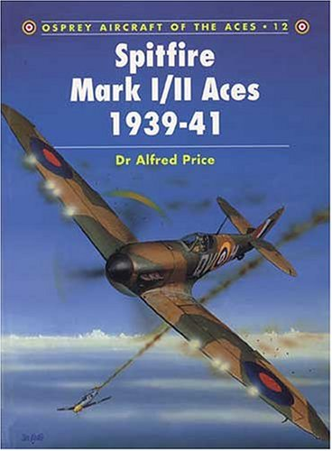 Spitfire Mk.I/II Aces 1939-41 (Osprey Aircraft of the Aces)