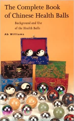 The Complete Book of Chinese Health Balls: Background and Use of the Health Balls