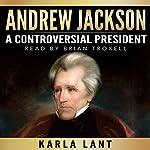 Andrew Jackson: A Controversial President | Karla Lant