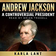 Andrew Jackson: A Controversial President Audiobook by Karla Lant Narrated by Brian Troxell
