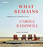 What Remains: A Memoir of Fate, Friendship, and Love