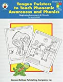 Tongue Twisters to Teach Phonemic Awareness and Phonics, Grades K-2: Beginning Consonants and Vowels