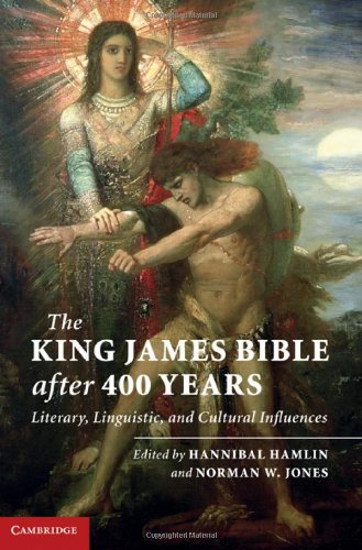 The King James Bible after Four Hundred Years: Literary, Linguistic, and Cultural Influences, Hannibal Hamlin, ed.