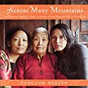 Across Many Mountains: A Tibetan Family's Epic Journey from Oppression to Freedom (       UNABRIDGED) by Yangzom Brauen Narrated by Yangzom Brauen