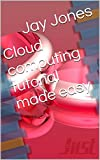 Cloud computing  tutorial made easy: Big data computing, cloud computing, virtualization, crm, erp, hana, sap