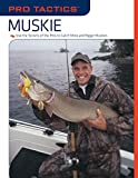 img - for Pro Tactics(TM): Muskie: Use the Secrets of the Pros to Catch More and Bigger Muskies book / textbook / text book
