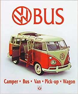 Vw Bus: Camper, Bus, Van, Pick-Up, Wagon Hardcover – July, 1997