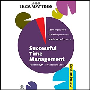 Successful Time Management: Creating Success Series | [Patrick Forsyth]