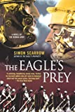 The Eagle's Prey: A Novel of the Roman Army (0312374798) by Scarrow, Simon