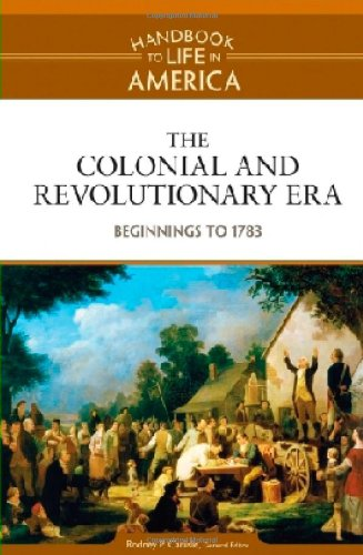 The Colonial and Revolutionary Era: Beginnings to 1783 (Handbook to Life in America)