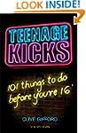 Teenage Kicks: 101 Things To Do Befor...