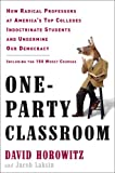 One-Party Classroom: How Radical Professors at America's Top Colleges Indoctrinate Students and Undermine Our Democracy (0307452557) by Horowitz, David