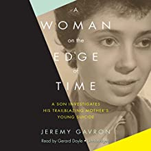 A Woman on the Edge of Time: A Son Investigates His Trailblazing Mother's Young Suicide Audiobook by Jeremy Gavron Narrated by Gerard Doyle